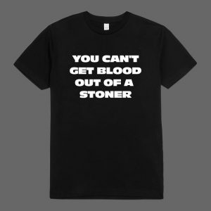 You Can't Get Blood out of a Stoner Slogan T-Shirt in Black for sale at Funky Presents